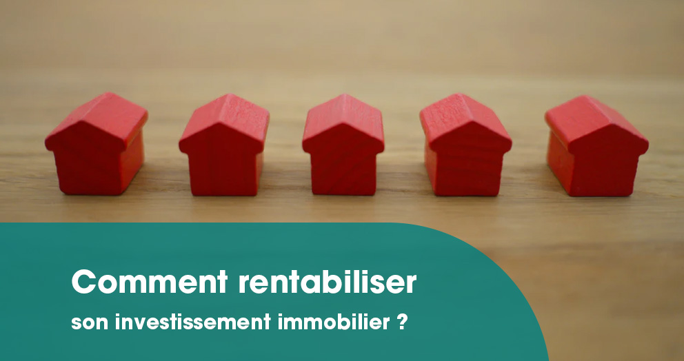 comment-rentabiliser-son-investissement-immobilier
