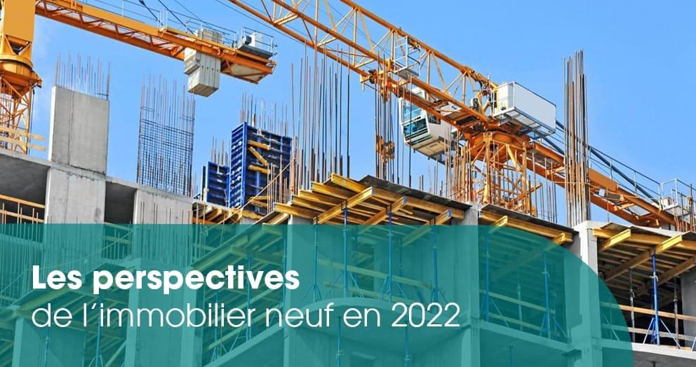 quelles-sont-les-perspectives-pour-limmobilier-neuf-en-2022